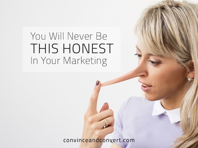 You Will Never Be This Honest In Your Marketing