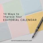 10 Ways to Improve Your Editorial Calendar