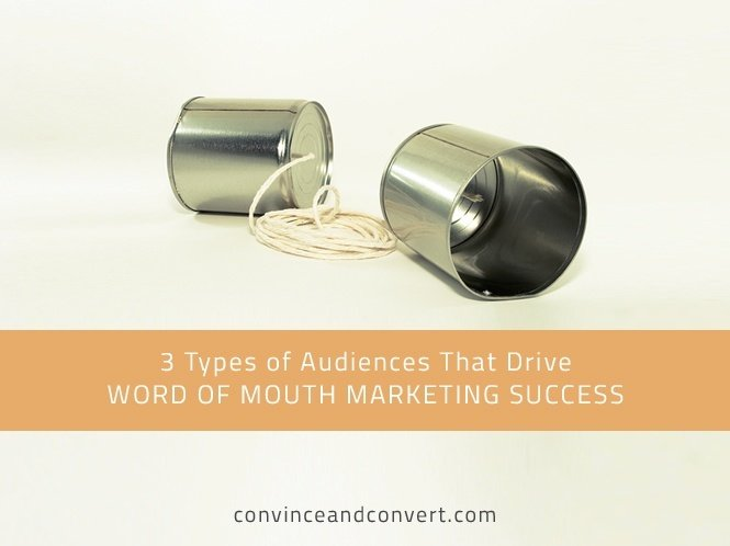 3 Types of Audiences That Drive Word of Mouth Marketing Success