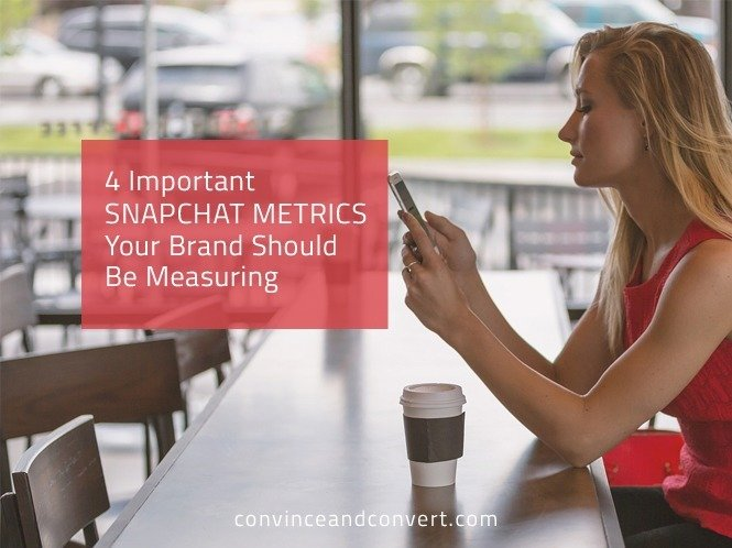 4 Important Snapchat Metrics Your Brand Should Be Measuring