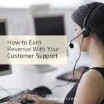 How to Earn Revenue With Your Customer Support