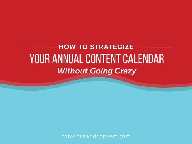 How to Strategize Your Annual Content Calendar Without Going Crazy