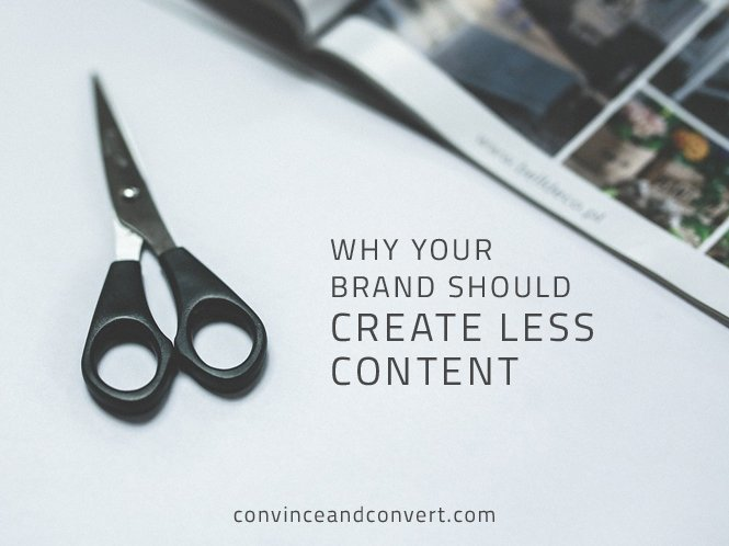 Why Your Brand Should Create Less Content