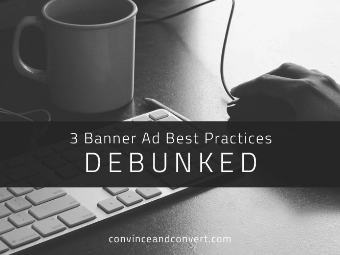 3 Banner Ad Best Practices Debunked