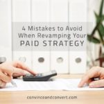 4 Mistakes to Avoid When Revamping Your Paid Strategy