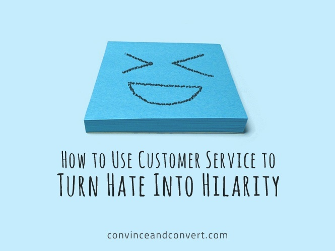 How to Use Customer Service to Turn Hate Into Hilarity