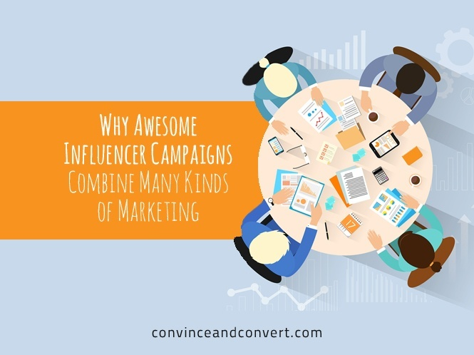 Why Awesome Influencer Campaigns Combine Many Kinds of Marketing