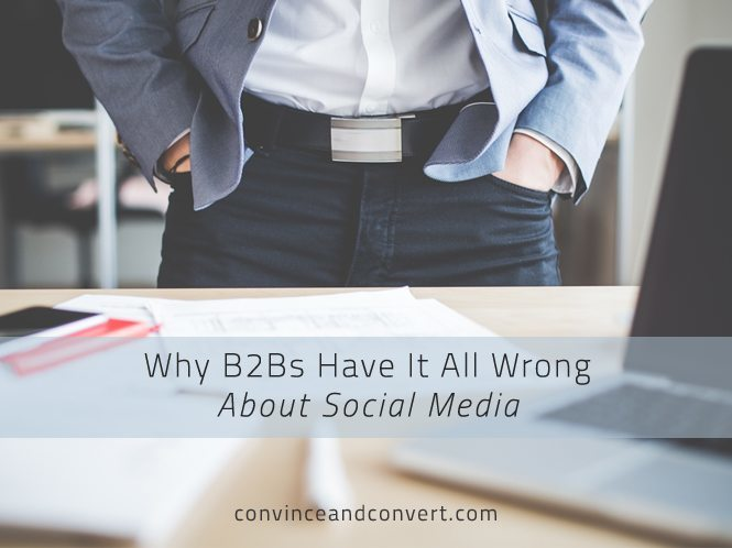 Why B2Bs Have It All Wrong About Social Media
