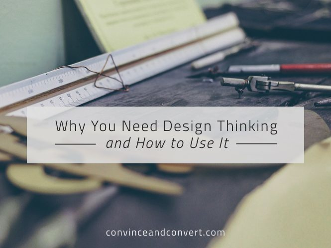 Why You Need Design Thinking and How to Use It