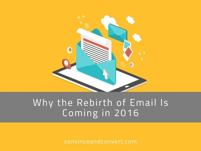 Why the Rebirth of Email Is Coming in 2016