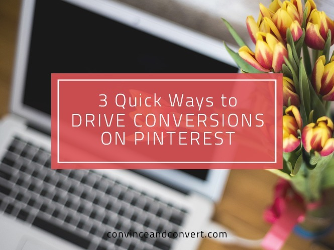 3 Quick Ways to Drive Conversions on Pinterest
