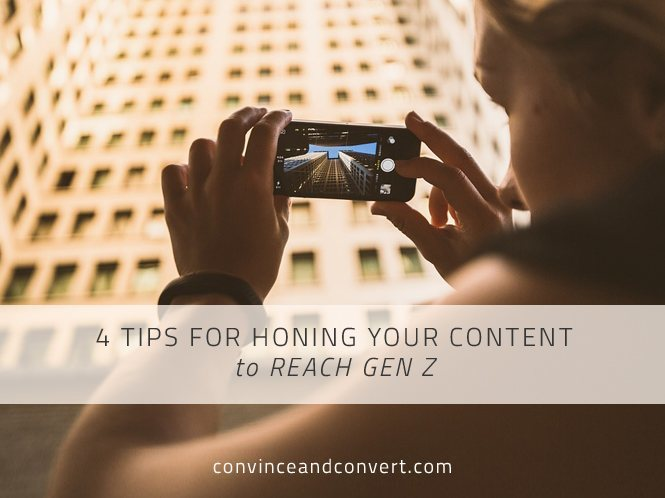 4 Tips for Honing Your Content to Reach Gen Z