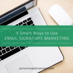 5 Smart Ways to Use Email Signature Marketing