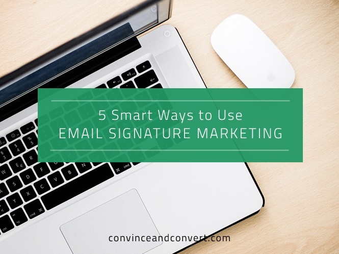 5 Smart Ways to Use Email Signature Marketing