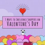 5 Ways to Influence Shoppers on Valentine's Day