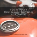 How to Power Happy Customer Experiences With Content
