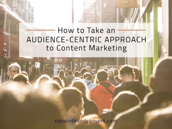 How to Take an Audience-Centric Approach to Content Marketing - orig