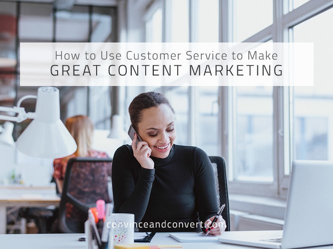 How to Use Customer Service to Make Great Content Marketing