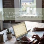 What Agile Content Marketing Means for Your Business