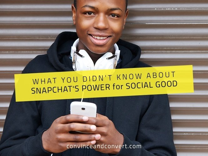 What You Didn't Know About Snapchat's Power for Social Good