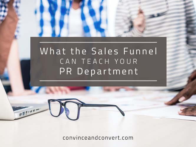 What the Sales Funnel Can Teach Your PR Department