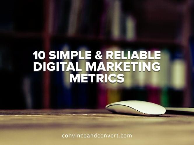 10 Simple and Reliable Digital Marketing Metrics