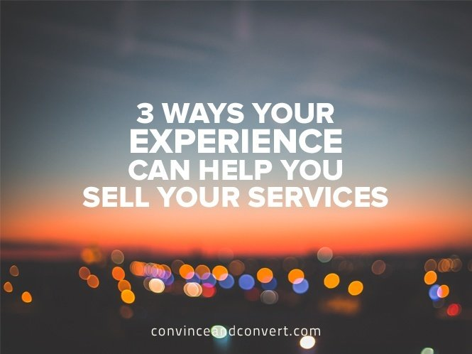 3 Ways Your Experience Can Help You Sell Your Services