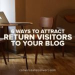 6 Ways to Attract Return Visitors to Your Blog
