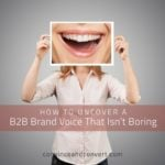 How to Uncover a B2B Brand Voice That Isn't Boring