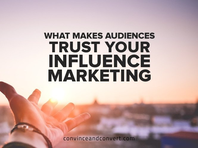 What Makes Audiences Trust Your Influence Marketing
