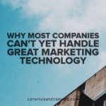 Why Most Companies Can't Yet Handle Great Marketing Technology