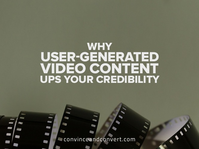 Why User-Generated Video Content Ups Your Credibility