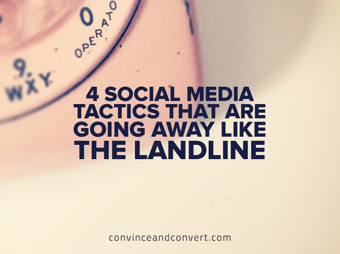 4 Social Media Tactics That Are Going Away Like the Landline