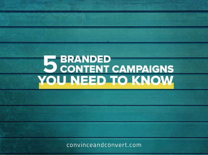 5 Branded Content Campaigns You Need to Know