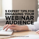 5 Expert Tips for Engaging Your Webinar Audience