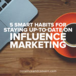 5 Smart Habits for Staying Up-to-Date on Influence Marketing