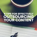 8 Tips for Effectively Outsourcing Your Content
