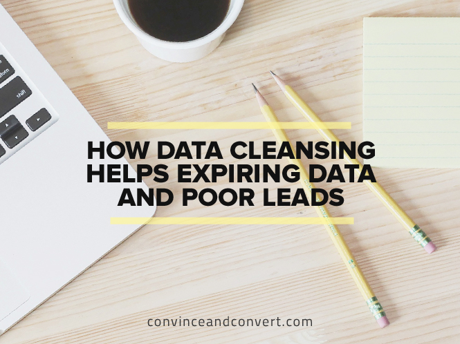 How Data Cleansing Helps Expiring Data and Poor Leads