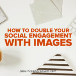 How to Double Your Social Engagement With Images