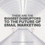 These Are the Biggest Disruptors to the Future of Email Marketing