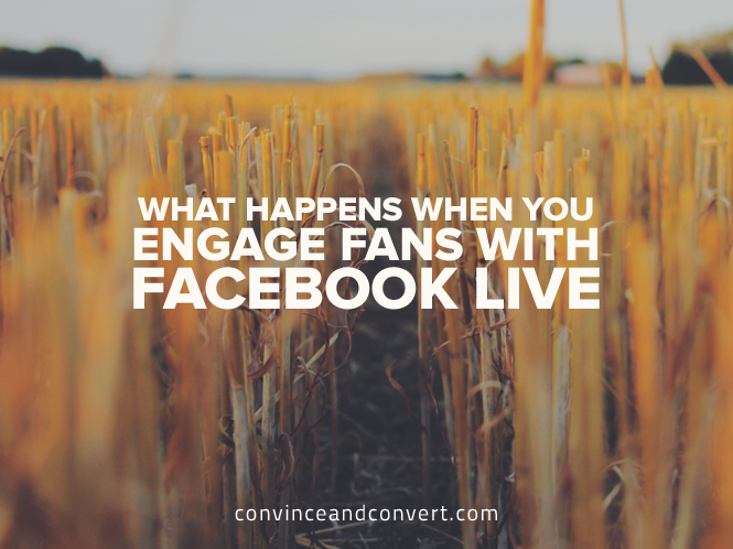 What Happens When You Engage Fans With Facebook Live