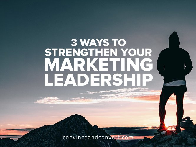 3 Ways to Strengthen Your Marketing Leadership