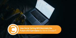 How Social Selling Will Dominate the Future of E-Commerce