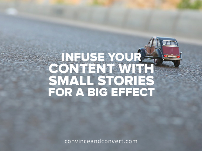 Infuse Your Content with Small Stories for a Big Effect