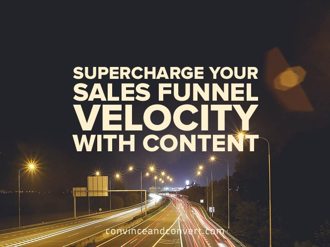 Supercharge Your Sales Funnel Velocity With Content