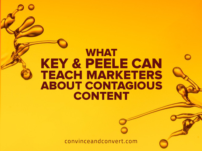 What Key & Peele Can Teach Marketers About Contagious Content