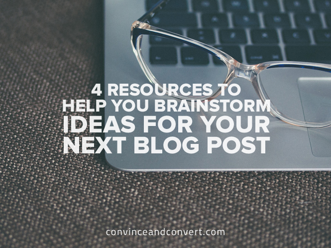 4 Resources to Help You Brainstorm Ideas for Your Next Blog Post
