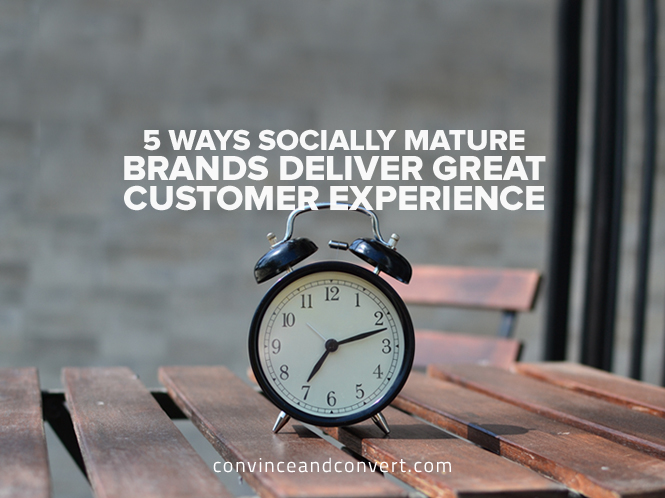 5 Ways Socially Mature Brands Deliver Great Customer Experience