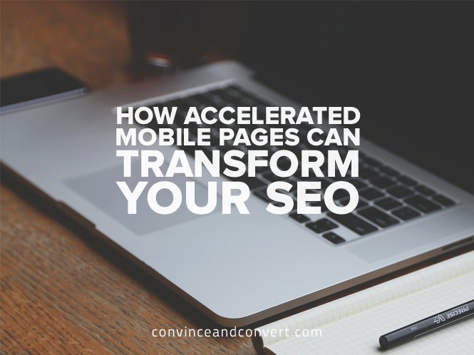 How Accelerated Mobile Pages Can Transform Your SEO