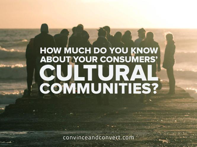 How Much Do You Know About Your Consumers' Cultural Communities